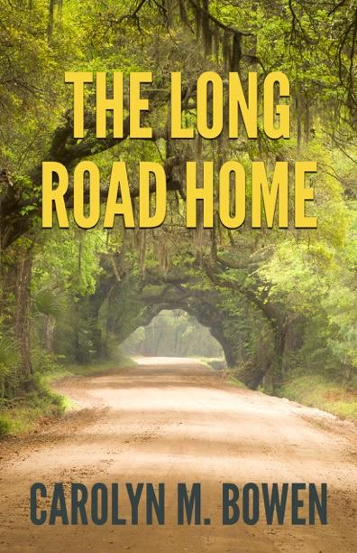 The Long Road Home, Carolyn M. Bowen, Author