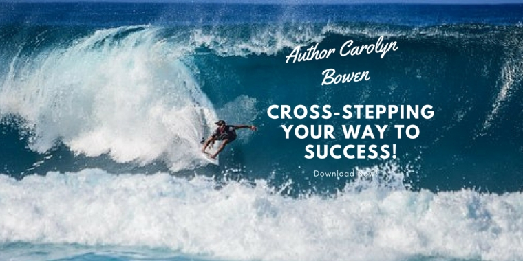 Cross-Stepping Your Way To Success!, Carolyn Bowen Author